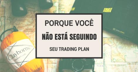 Porque você não está seguindo seu plano de trading