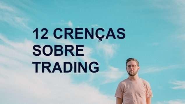 12 brilhantes crenças sobre trading